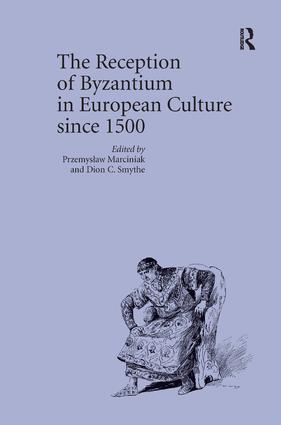 The Reception of Byzantium in European Culture since 1500: 1st Edition (Hardback) book cover