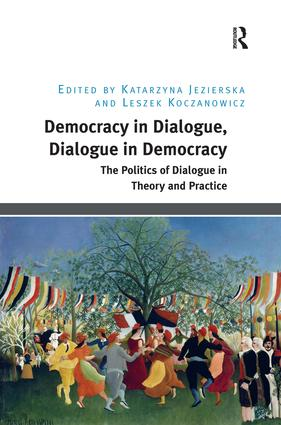 Democracy in Dialogue, Dialogue in Democracy: The Politics of Dialogue in Theory and Practice book cover