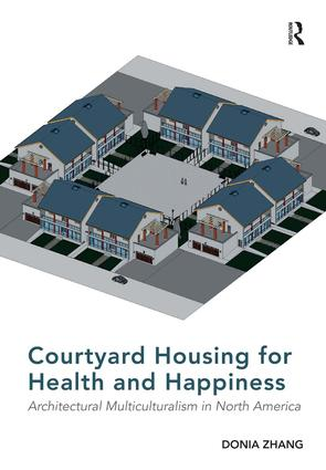 Courtyard Housing for Health and Happiness: Architectural Multiculturalism in North America, 1st Edition (Hardback) book cover