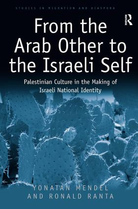 From the Arab Other to the Israeli Self: Palestinian Culture in the Making of Israeli National Identity (Hardback) book cover
