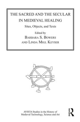 The Sacred and the Secular in Medieval Healing: Sites, Objects, and Texts (Hardback) book cover