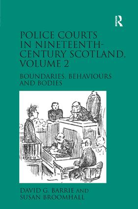 Police Courts in Nineteenth-Century Scotland, Volume 2: Boundaries, Behaviours and Bodies, 1st Edition (Hardback) book cover