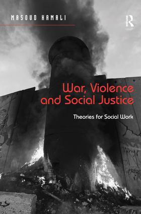War, Violence and Social Justice: Theories for Social Work, 1st Edition (Hardback) book cover