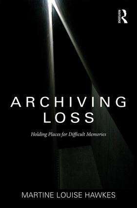Archiving Loss: Holding Places for Difficult Memories book cover