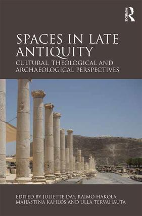 Spaces in Late Antiquity: Cultural, Theological and Archaeological Perspectives (Hardback) book cover