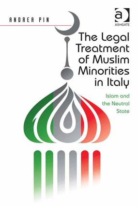 The Legal Treatment of Muslim Minorities in Italy: Islam and the Neutral State (Hardback) book cover