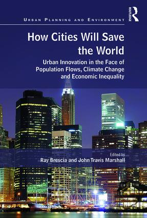 How Cities Will Save the World: Urban Innovation in the Face of Population Flows, Climate Change and Economic Inequality (Hardback) book cover