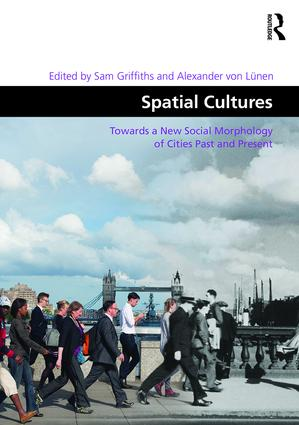 Spatial Cultures: Towards a New Social Morphology of Cities Past and Present, 1st Edition (Hardback) book cover