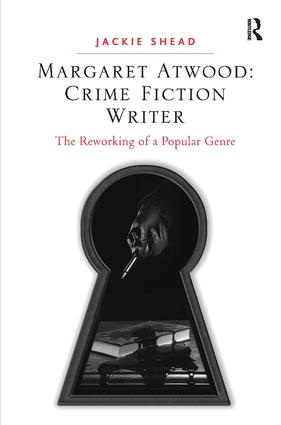 Margaret Atwood: Crime Fiction Writer: The Reworking of a Popular Genre, 1st Edition (Hardback) book cover