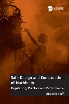 Safe Design and Construction of Machinery: Regulation, Practice and Performance, 1st Edition (Hardback) book cover