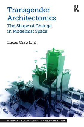 Transgender Architectonics: The Shape of Change in Modernist Space book cover