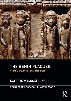 The Benin Plaques: A 16th Century Imperial Monument, 1st Edition (Hardback) book cover