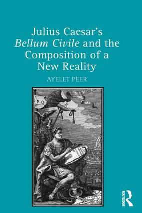 Julius Caesar's Bellum Civile and the Composition of a New Reality
