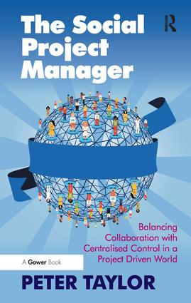 The Social Project Manager: Balancing Collaboration with Centralised Control in a Project Driven World, 1st Edition (Hardback) book cover