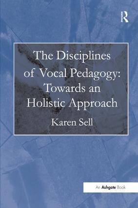 The Disciplines of Vocal Pedagogy: Towards an Holistic Approach