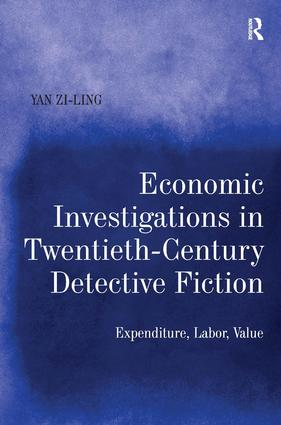 Economic Investigations in Twentieth-Century Detective Fiction: Expenditure, Labor, Value, 1st Edition (Hardback) book cover