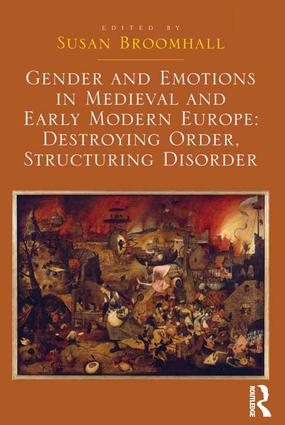 Gender and Emotions in Medieval and Early Modern Europe: Destroying Order, Structuring Disorder: 1st Edition (Hardback) book cover