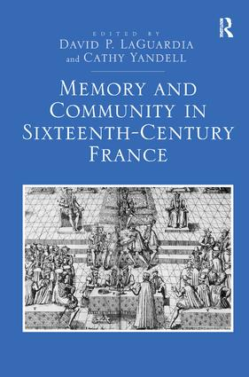Memory and Community in Sixteenth-Century France: 1st Edition (Hardback) book cover