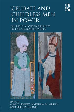 Celibate and Childless Men in Power: Ruling Eunuchs and Bishops in the Pre-Modern World, 1st Edition (Hardback) book cover
