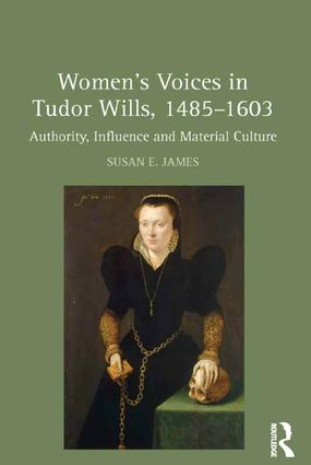 Women's Voices in Tudor Wills, 1485–1603: Authority, Influence and Material Culture, 1st Edition (Hardback) book cover