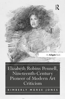 Elizabeth Robins Pennell, Nineteenth-Century Pioneer of Modern Art Criticism: 1st Edition (Hardback) book cover