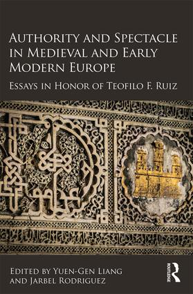 Authority and Spectacle in Medieval and Early Modern Europe: Essays in Honor of Teofilo F. Ruiz book cover