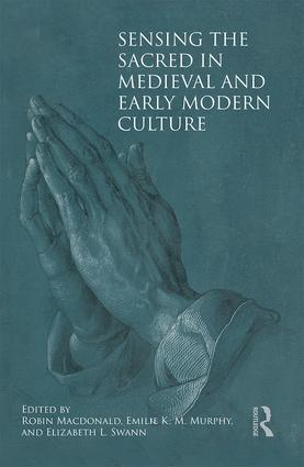 Sensing the Sacred in Medieval and Early Modern Culture: 1st Edition (Hardback) book cover