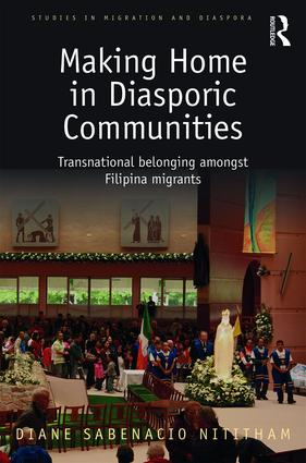Making Home in Diasporic Communities: Transnational belonging amongst Filipina migrants book cover