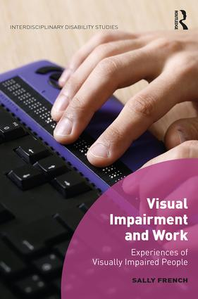 Visual Impairment and Work: Experiences of Visually Impaired People book cover
