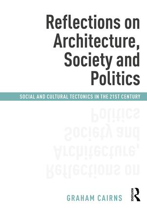 Reflections on Architecture, Society and Politics: Social and Cultural Tectonics in the 21st Century (Hardback) book cover