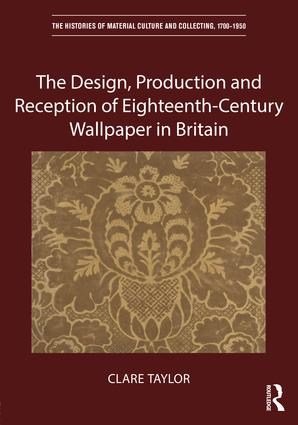 The Design, Production and Reception of Eighteenth-Century Wallpaper in Britain book cover