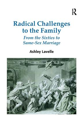 Radical Challenges to the Family: From the Sixties to Same-Sex Marriage, 1st Edition (Hardback) book cover