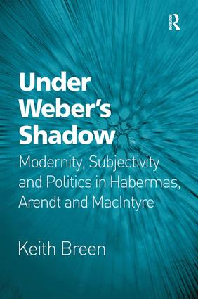 Under Weber's Shadow: Modernity, Subjectivity and Politics in Habermas, Arendt and MacIntyre, 1st Edition (Paperback) book cover