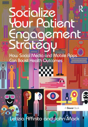 Socialize Your Patient Engagement Strategy: How Social Media and Mobile Apps Can Boost Health Outcomes, 1st Edition (Hardback) book cover