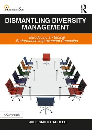 Dismantling Diversity Management: Introducing an Ethical Performance Improvement Campaign, 1st Edition (Hardback) book cover