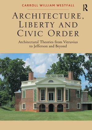 Architecture, Liberty and Civic Order: Architectural Theories from Vitruvius to Jefferson and Beyond, 1st Edition (Hardback) book cover