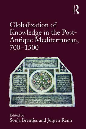 Globalization of Knowledge in the Post-Antique Mediterranean, 700-1500: 1st Edition (Hardback) book cover