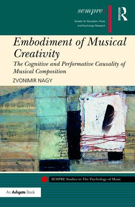 Embodiment of Musical Creativity: The Cognitive and Performative Causality of Musical Composition (Hardback) book cover