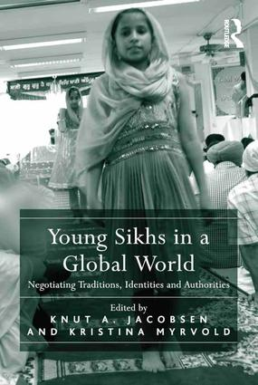 Young Sikhs in a Global World: Negotiating Traditions, Identities and Authorities, 1st Edition (Hardback) book cover