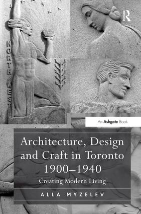 Architecture, Design and Craft in Toronto 1900-1940: Creating Modern Living book cover