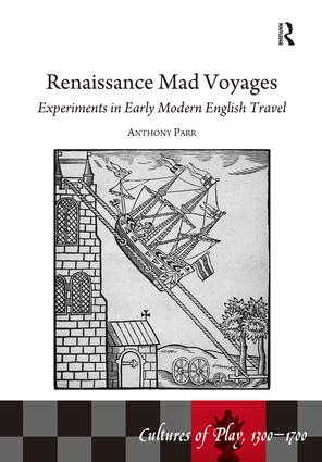 Renaissance Mad Voyages: Experiments in Early Modern English Travel, 1st Edition (Hardback) book cover