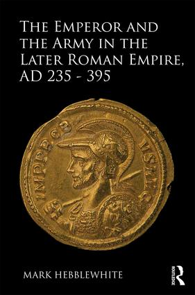 The Emperor and the Army in the Later Roman Empire, AD 235–395 (Hardback) book cover