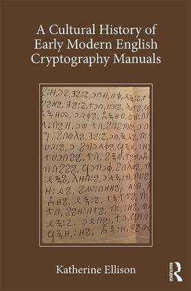 A Cultural History of Early Modern English Cryptography Manuals: 1st Edition (Hardback) book cover
