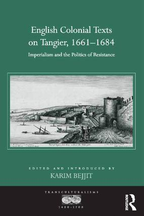English Colonial Texts on Tangier, 1661–1684: Imperialism and the Politics of Resistance book cover