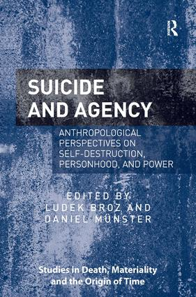 Suicide and Agency: Anthropological Perspectives on Self-Destruction, Personhood, and Power (Hardback) book cover