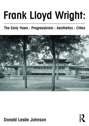 Frank Lloyd Wright : The Early Years : Progressivism : Aesthetics : Cities: 1st Edition (Hardback) book cover