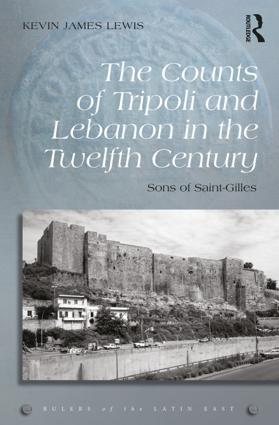 The Counts of Tripoli and Lebanon in the Twelfth Century: Sons of Saint-Gilles, 1st Edition (Hardback) book cover
