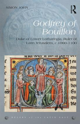 Godfrey of Bouillon: Duke of Lower Lotharingia, Ruler of Latin Jerusalem, c.1060-1100 (Hardback) book cover