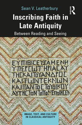 Inscribing Faith in Late Antiquity: Between Reading and Seeing, 1st Edition (Hardback) book cover