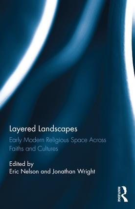 Layered Landscapes: Early Modern Religious Space Across Faiths and Cultures, 1st Edition (Hardback) book cover
